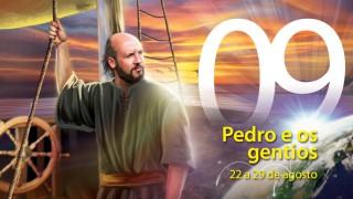 09. Pedro e os gentios – 22 a 29 de agosto